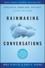 Rainmaking Conversations : Influence, Persuade, and Sell in Any Situation - Mike Schultz