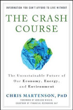 The Crash Course : The Unsustainable Future of Our Economy, Energy, and Environment - Chris Martenson