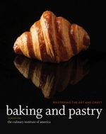 Baking and Pastry : Mastering the Art and Craft - The Culinary Institute of America (CIA)