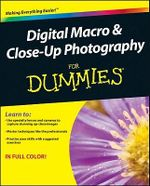 Digital Macro & Close-Up Photography For Dummies : For Dummies (Lifestyles Paperback) - Thomas Clark