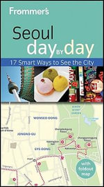 Frommer's Seoul Day By Day :  1st Edition - Cecilia Hae-Jin Lee