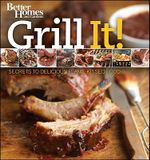 Better Homes & Gardens : Grill It! : Secrets to Delicious Flame-Kissed Food - Better Homes & Gardens