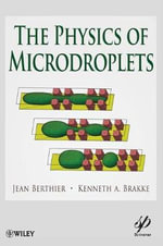 The Physics of Microdroplets : The Physics of Interface and Droplets - Jean Berthier