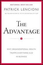 The Advantage : Why Organizational Health Trumps Everything Else in Business - Patrick M Lencioni
