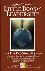 The Little Book of Leadership : The 12.5 Strengths of Responsible, Reliable, Remarkable Leaders That Create Results, Rewards, and Resilience - Jeffrey H. Gitomer