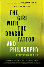 The Girl with the Dragon Tattoo and Philosophy : Everything Is Fire