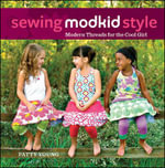 Sewing MODKID Style : Modern Threads for the Cool Girl - Patty Young