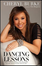 Dancing Lessons : How I Found Passion and Potential on the Dance Floor and in Life - Cheryl Burke