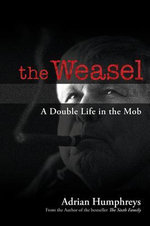 The Weasel : A Double Life in the Mob - Adrian Humphreys