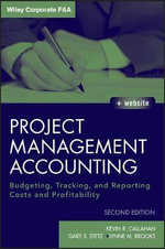 Project Management Accounting : Budgeting, Tracking, and Reporting Costs and Profitability with Website - Kevin R. Callahan
