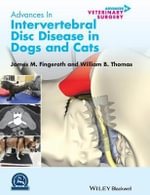 Advances in Intervertebral Disc Disease in Dogs and Cats : AVS Advances in Veterinary Surgery