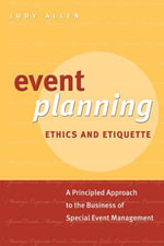 Event Planning Ethics and Etiquette : A Principled Approach to the Business of Special Event Management - Judy Allen