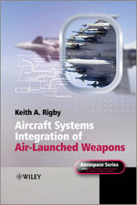 Aircraft Systems Integration of Air-Launched Weapons - Keith A. Rigby