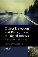 Object Detection and Recognition in Digital Images : Theory and Practice - Boguslaw Cyganek