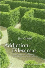Addiction Dilemmas : Family Experiences from Literature and Research and Their Lessons for Practice - Jim Orford