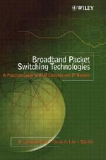 Broadband Packet Switching Technologies : A Practical Guide to ATM Switches and IP Routers - H.Jonathan Chao
