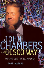 John Chambers and the Cisco Way : Navigating Through Volatility - John K. Waters