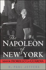 The Napoleon of New York : Mayor Fiorello La Guardia - H. Paul Jeffers