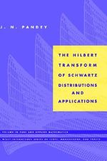 The Hilbert Transform of Schwartz Distributions and Applications : Pure and Applied Mathematics: A Wiley Series of Texts, Monographs and Tract - J. N. Pandey