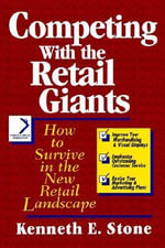 Competing with the Retail Giants : How to Survive in the New Retail Landscape - Kenneth E. Stone