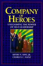A Company of Heroes : Unleashing the Power of Self-leadership - Henry P. Sims