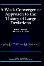 A Weak Convergence Approach to the Theory of Large Deviations : Wiley Series in Probability and Statistics - Paul Dupuis