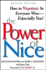 The Power of Nice : How to Negotiate So Everyone Wins, Especially You - Ronald M. Shapiro