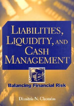 Liabilities, Liquidity and Cash Management : Balancing Financial Risks - Dimitris N. Chorafas