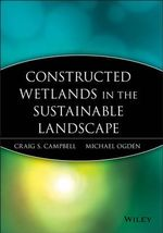 Constructed Wetlands in a Sustainable Landscape : Wiley Series in Sustainable Design - Craig S. Campbell