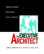 The Executive Architect : Transforming Designers into Leaders - John E. Harrigan