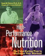 High-Performance Nutrition : The Total Eating Plan to Maximize Your Workout - Susan Kleiner