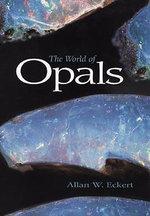 The World of Opals - Allan W. Eckert