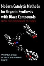 Modern Catalytic Methods for Organic Synthesis with Diazo Compounds : From Cyclopropanes to Ylides - Michael P. Doyle