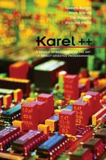 Karel++ : Gentle Introduction to C++ and Object Oriented Programming - Richard E. Pattis