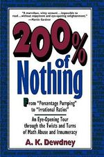 200 Per Cent of Nothing : An Eye-opening Tour Through the Twists and Turns of Math Abuse and Innumeracy - A. K. Dewdney