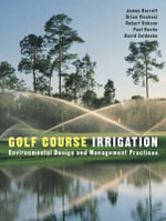 Golf Course Irrigation : Environmental Design and Management Practices - James Barrett