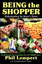 Being the Shopper : Understanding the Buyer's Choice - Phil Lempert