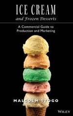 Ice Cream and Frozen Desserts : A Professional Guide to Production and Marketing - M. Stogo