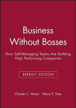 Sea Business Without Bosses : How Self-Managing Teams Build High Performing Companies - Charles C Manz