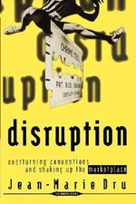 Disruption : Overturning Conventions and Shaking Up the Marketplace - Jean-Marie Dru