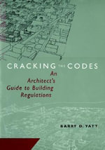 Cracking The Codes : An Architect's Guide to Building Regulations - Barry D. Yatt