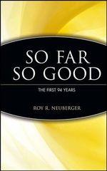 So Far, So Good : The First 94 Years - Roy R. Neuberger