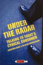 Under the Radar : Talking to Today's Cynical Consumer - Jonathan Bond