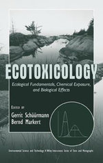 Ecotoxicology : Ecological Fundamentals, Chemical Exposure and Biological Effects