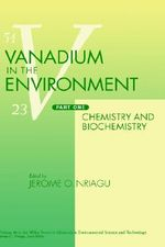 Vanadium in the Environment : Chemistry and Biochemistry Pt. 1 - J. O. Nriagu
