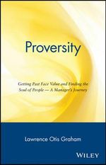 Proversity : Getting Past Face Value and Finding the Soul of People -- A Manager's Journey - Morris A. Graham
