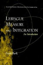 Lebesgue Measure and Integration : An Introduction - Frank Burk
