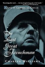 The Last Great Frenchman : Life of Charles De Gaulle - Charles Williams