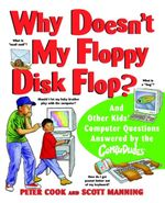 Why Doesn't My Floppy Disk Flop? : And Other Kids' Computer Questions Answered by the CompuDudes - Peter Cook