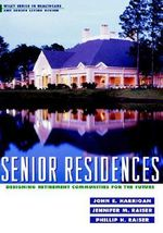 Senior Residences : Designing Retirement Communities for the Future - John E. Harrigan